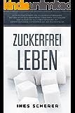 Zuckerfrei leben: Schritt für Schritt die Zuckersucht beenden, mit der richtigen Ernährung abnehmen und gesund und glücklich das Leben genießen. Mit diesem Ratgeber entkommen Sie der Zuckerfalle!
