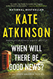When Will There Be Good News?: A Novel (Jackson Brodie Book 3)