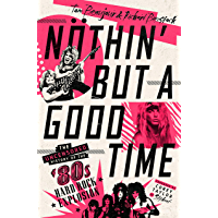 Nöthin' But a Good Time: The Uncensored History of the '80s Hard Rock Explosion book cover