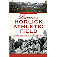 Racine's Horlick Athletic Field: Drums Along the Foundries (Landmarks) book cover