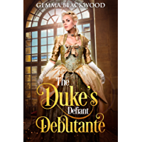 The Duke's Defiant Debutante (English Edition)