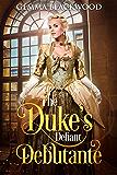 The Duke's Defiant Debutante (English Edition)