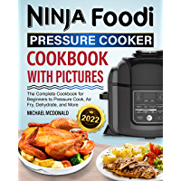 Ninja Foodi Pressure Cooker Cookbook with Pictures 2022: The Complete Cookbook for Beginners to Pressure Cook, Air Fry…
