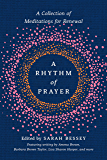 A Rhythm of Prayer: A Collection of Meditations for Renewal