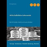 Wirtschaftsfaktor Lebensende: Der Milliarden-Markt rund ums Ableben (German Edition)