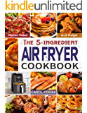 Air Fryer Cookbook: The Easy 5- ingredient Kitchen-tested Recipes for Fried Favorites to Fry, Bake, Grill, and Roast on…