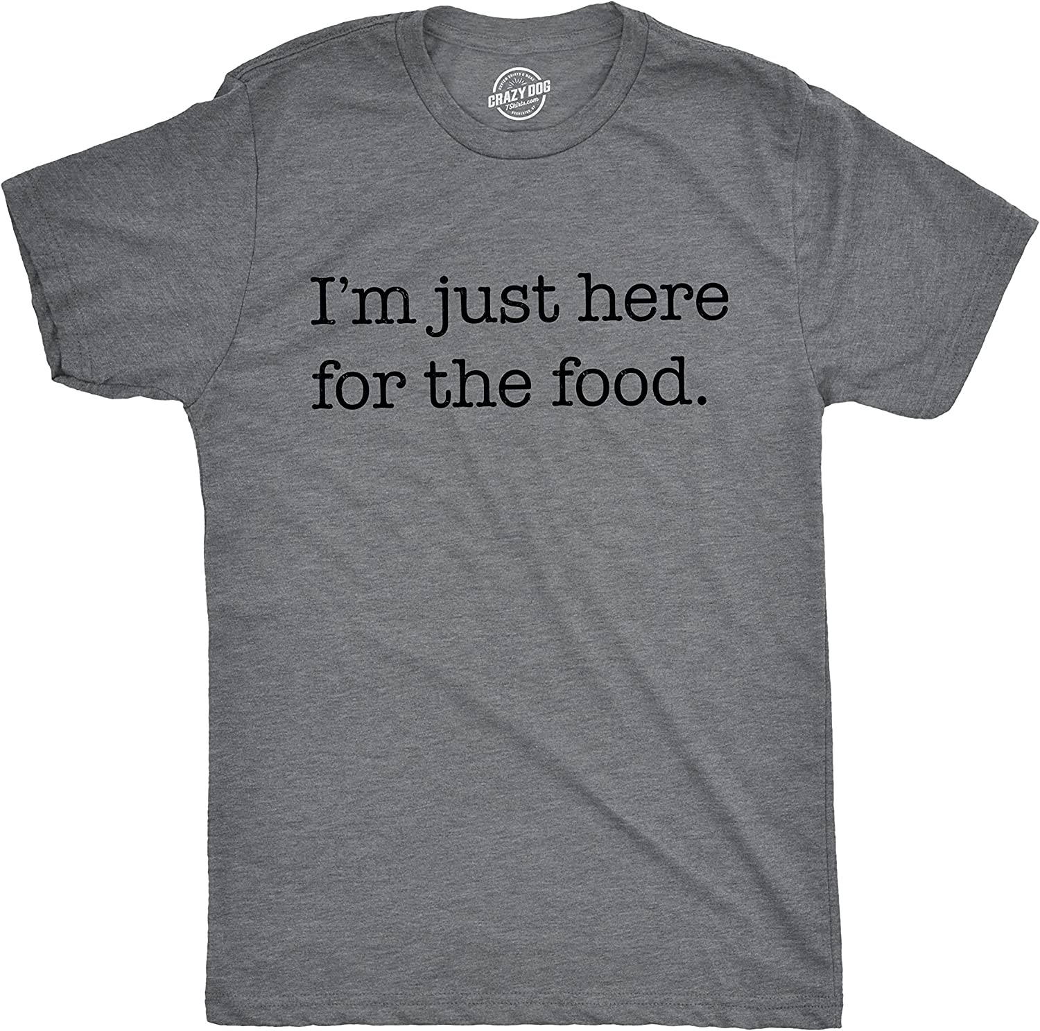 Mens Im Just Here for The Food T Shirt Funny Sarcastic Hilarious Adult Tee Guys