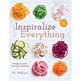 Inspiralize Everything: An Apples-to-Zucchini Encyclopedia of Spiralizing: A Cookbook