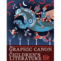 The Graphic Canon of Children's Literature: The World's Greatest Kids' Lit as Comics and Visuals