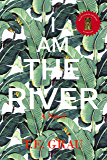 I Am The River: A Novel