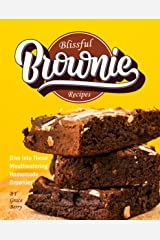 Blissful Brownie Recipes: Dive into These Mouthwatering Homemade Brownies! Kindle Edition
