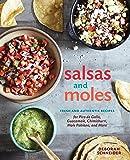 Salsas and Moles: Fresh and Authentic Recipes for Pico de Gallo, Mole Poblano, Chimichurri, Guacamole, and More [A…