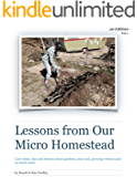 Lessons from Our Micro Homestead: Tips, tricks, hints and resources from our experience trying to grow on less than 1/4 of an acre.