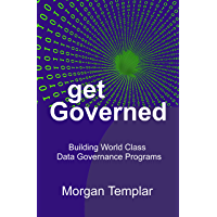 Get Governed: Building World Class Data Governance Programs (English Edition)
