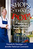 Shops that POP!: 7 Steps to Extraordinary Retail Success