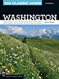 100 Classic Hikes WA: Olympic Peninsula / South Cascades / Mount Rainier / Alpine Lakes / Central Cascades / North Cascades / San Juans / Eastern Washington