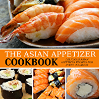 The Asian Appetizer Cookbook: Delicious Asian Appetizer Recipes for Every Occasion (2nd Edition) (English Edition)