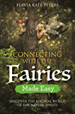 Connecting with the Fairies Made Easy: Discover the Magical World of the Nature Spirits