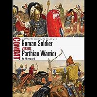 Roman Soldier vs Parthian Warrior: Carrhae to Nisibis, 53 BC–AD 217 (Combat)
