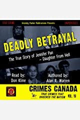 Deadly Betrayal: The True Story of Jennifer Pan - Daughter from Hell: Crimes Canada: True Crimes That Shocked the Nation, Book 19 Audible Audiobook