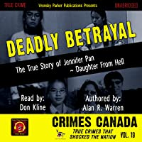 Deadly Betrayal: The True Story of Jennifer Pan - Daughter from Hell: Crimes Canada: True Crimes That Shocked the Nation, Book 19