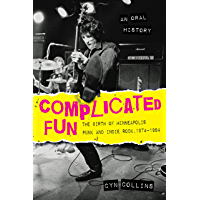 Complicated Fun: The Birth of Minneapolis Punk and Indie Rock, 1974-1984 --- An Oral History book cover
