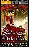 A Love Behind the Broken Mask: A Western Historical Romance Novel