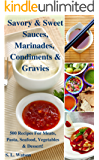 Savory & Sweet Sauces, Marinades, Condiments & Gravies: 500 Recipes for Meats, Pasta, Seafood, Vegetables & Desserts! (Southern Cooking Recipes Book 34)