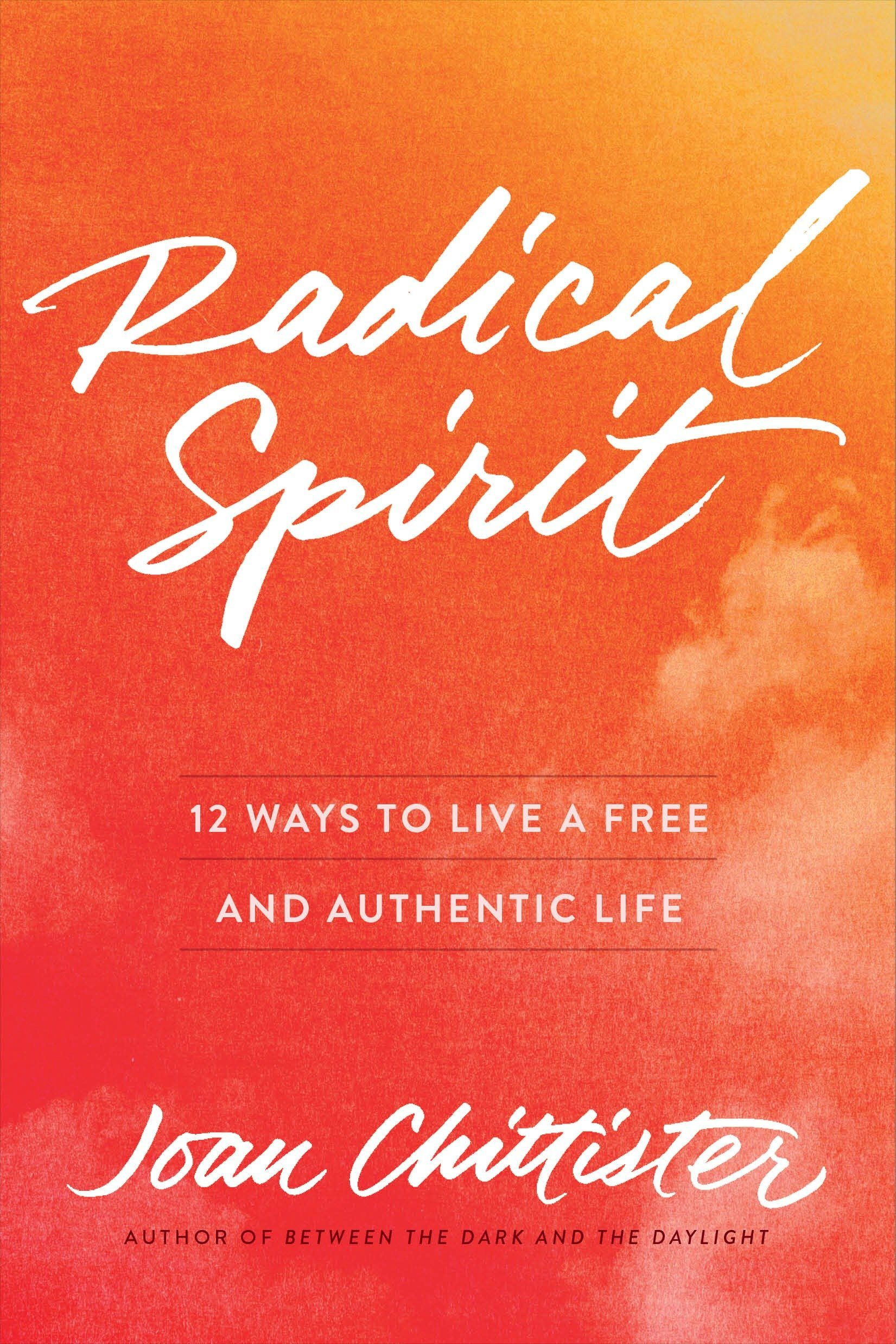 Radical Spirit: 12 Ways to Live a Free and Authentic Life: Joan