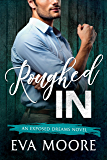 Roughed In (Exposed Dreams Book 3)