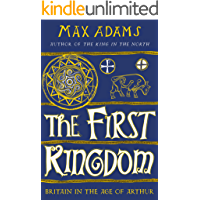 The First Kingdom: Britain in the age of Arthur