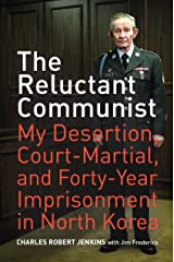 The Reluctant Communist: My Desertion, Court-Martial, and Forty-Year Imprisonment in North Korea Kindle Edition