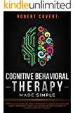Cognitive Behavioral Therapy Made Simple: Effective Strategies and Simple Techniques to Manage and Overcome Anxiety…