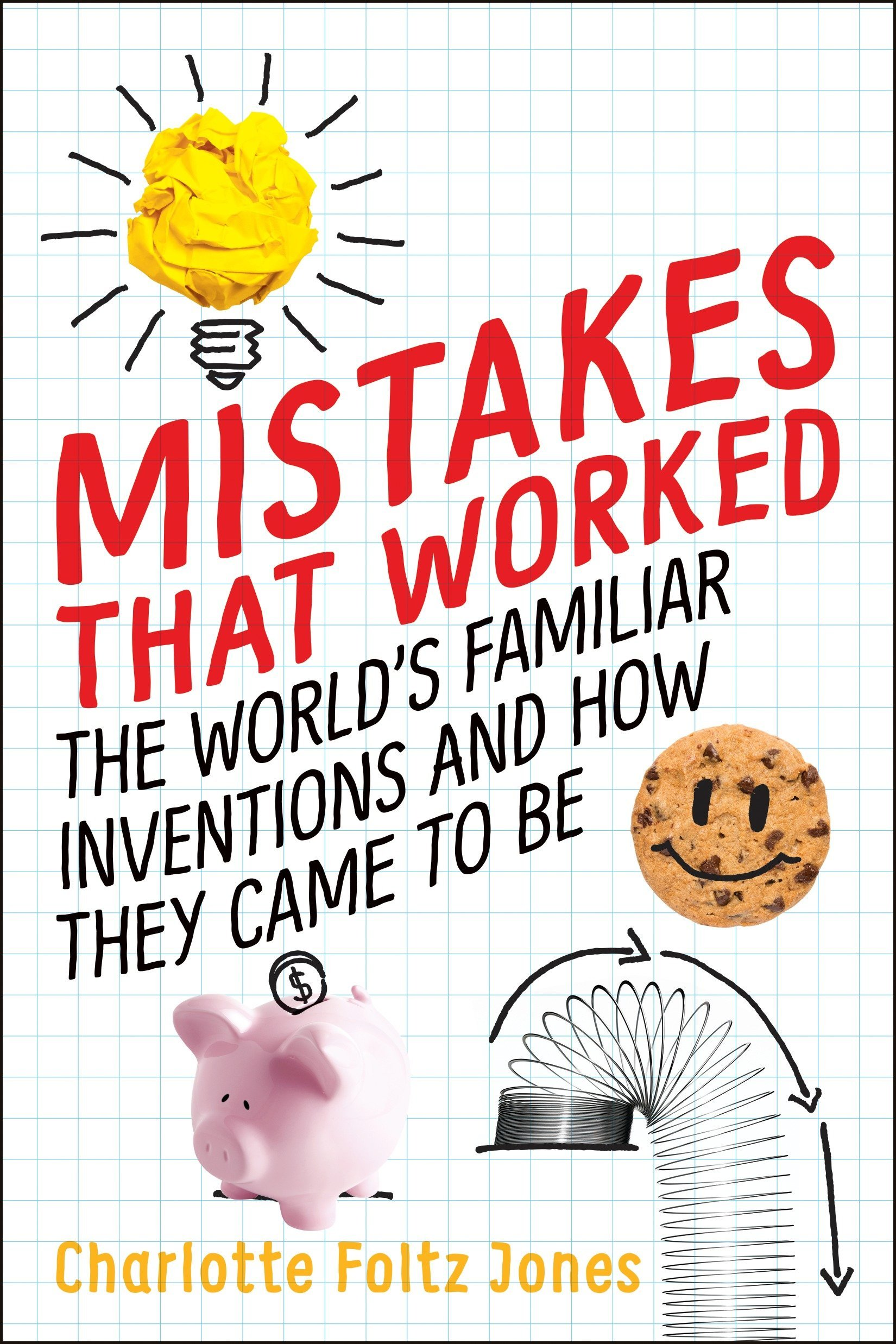 Mistakes That Worked: The World's Familiar Inventions and How They Came to Be