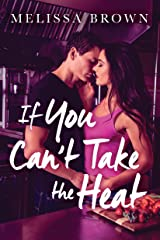 If You Can't Take the Heat Kindle Edition