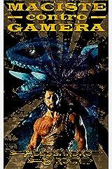 Maciste contro Gamera (Le Imprese di Maciste Vol. 4) (Italian Edition) Kindle Edition