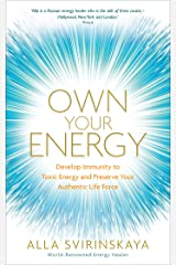 Own Your Energy: Develop Immunity to Toxic Energy and Preserve Your Authentic Life Force Kindle Edition