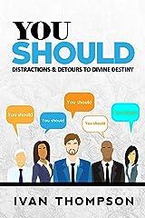 You Should: Distractions & Detours to Divine Destiny Kindle Edition
