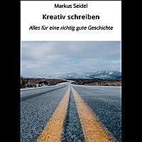Kreativ schreiben: Alles für eine richtig gute Geschichte (German Edition)