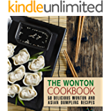 The Wonton Cookbook: 50 Delicious Wonton and Asian Dumpling Recipes (2nd Edition)