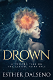 Drown: A Twisted Take on the Classic Fairy Tale