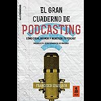 El Gran Cuaderno de Podcasting: Cómo crear, difundir y monetizar tu podcast (Kailas