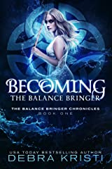 Becoming: The Balance Bringer (The Balance Bringer Chronicles Book 1) Kindle Edition