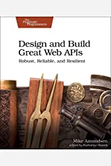 Design and Build Great Web APIs: Robust, Reliable, and Resilient Paperback