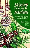 Missing Under The Mistletoe: A Flower Shop Mystery Christmas Novella (English Edition)