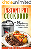 Instant Pot Cookbook: Top 201 Quick and Healthy Recipes with Pressure Cooker