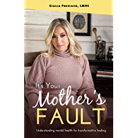 It's Your Mother's Fault : Understanding Mental Health for Transformative Healing (English Edition)