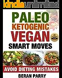 Paleo Ketogenic Vegan Smart Moves: Avoid Dieting Mistakes, Vegan, Vegan Diet, Vegan for Beginners, Diabetes, Diabetes Diet, Anti-inflammatory Diet, Paleo ... - Diet and Nutrition - PALEO Book 7)