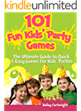 101 Fun Kids' Party Games: The Ultimate Guide to Quick & Easy Games for Kids' Parties