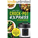 Crock-Pot Express Cookbook: 5 Ingredients or Less - Easy, Healthy, and Irresistible Recipes for Nourishing and Delicious Meal